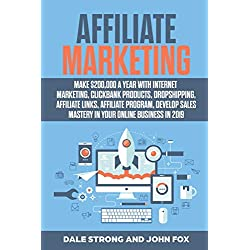 Affiliate Marketing: Make $200,000 a Year with Internet Marketing, Clickbank Products, Dropshipping, Affiliate Links, Affiliate Program, Develop Sales Mastery in Your Online Business in 2019