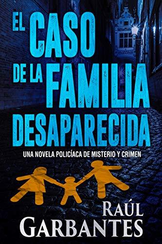 El caso de la familia desaparecida: Una novela policíaca de misterio y crimen (La Brigada de Crímenes Graves nº 1) por Raúl Garbantes