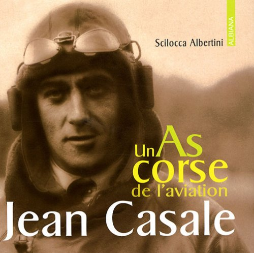 Jean Casale : Un As corse de l'aviation par Scilocca Albertini