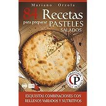 84 RECETAS PARA PREPARAR PASTELES SALADOS: Exquisitas combinaciones con rellenos variados y nutritivos (Colección Cocina Práctica) (Spanish Edition)