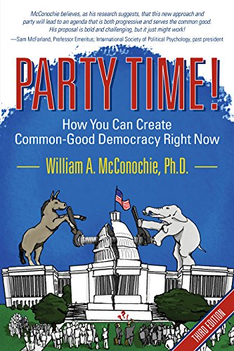 Party Time!: How You Can Create Common-Good Democracy Right Now (English Edition) por William McConochie