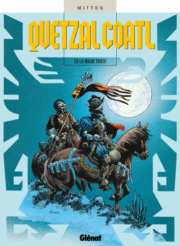 Quetzalcoatl - Tome 06 : La Noche triste par Jean-Yves Mitton