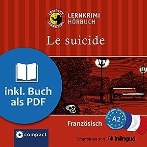 Le suicide (Compact Lernkrimi Hörbuch): Französisch Niveau A2 - inkl. Begleitbuch als PDF