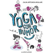 Yoga con humor (Larousse - Libros Ilustrados/ Prácticos - Vida Saludable)