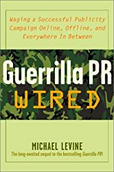 Guerrilla Pr Wired: Waging A Successful Publicity Campaign On-Line, Offline, And Everywhere In Between by Michael Levine (2001-12-18)