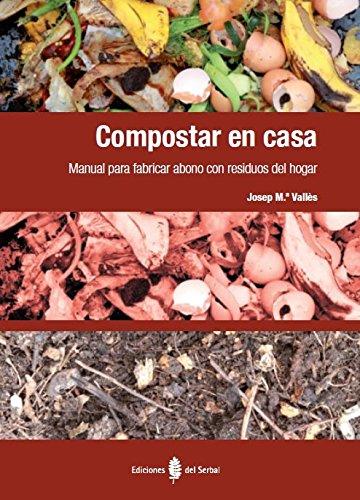 Compostar En Casa. Manual Para Fabricar Abono Con Residuos Del Hogar (El arte de vivir)