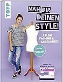 """Näh dir deinen Style! Young Fashion & Accessoires.: Direkt Maß nehmen und loslegen. Du brauchst keinen Schnittbogen! Mit Anna von """"Einfach nähen"""""""
