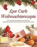 Low Carb Weihnachtsrezepte: Low Carb Weihnachtsbäckerei für Plätzchen, Lebkuchen  und viele weiter Leckereien garantiert Low Carb - Tanja Heller