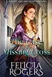 The Case of the Missing Cross by Felicia Rogers