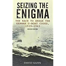 Seizing the Enigma: The Race to Break the German U-Boat Codes, 1933-1945 by David Kahn (2012-02-01)