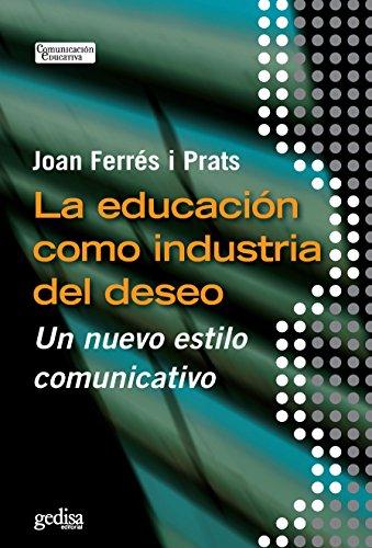 La educación como industria del deseo: Un nuevo estilo comunicativo (Comunicación Educativa)