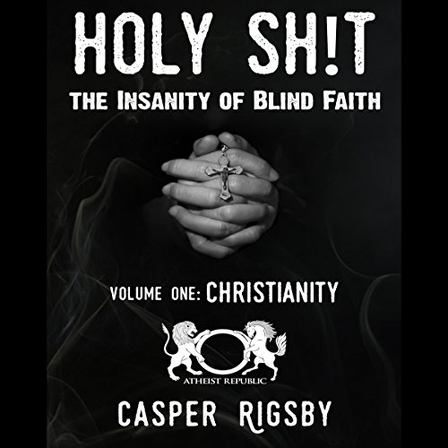 Holy Sh!t - The Insanity of Blind Faith: Volume One, Christianity