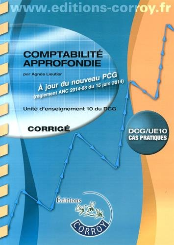 Comptabilité approfondie : Corrigé - Unité d'enseignement 10 du DCG, Cas pratiques, A jour du nouveau PCG (règlement ANC 2014-03 du 15 juin 2014)