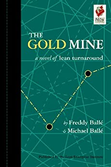 The Gold Mine: A Novel of Lean Turnaround (English Edition) par [Balle, Freddy, Balle, Michael]