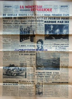 NOUVELLE REPUBLIQUE (LA) [No 4545] du 28/08/1959 - DE GAULLE VISITE L'ARMEE AU COMBAT - BIGEARD ET SES OFFICIERS 1ERS INTERLOCUTEURS A SAIDA DU PRESIDENT -DEBRE A FAIT LE POINT AVEC LES LEADERS DE LA MAJORITE -UN COMET ARGENTIN S'ECRASE A L'ATTERRISSAGE -SUPPRESSION DE LA TAXE LOCALE PAR RAMADIER -BILL CONTINUE SUR SA LANCEE / LE JUGE MARTIN / NADINE DELESQUE ET ROPIN -LES 500 LIVRES STERLING DU MARATHON DE LA MANCHE A L'ARGENTIN CAMARERO -UN CARDINAL AU SOMMET DU MONT BLANC / MGR DOPINER -UNE par Collectif