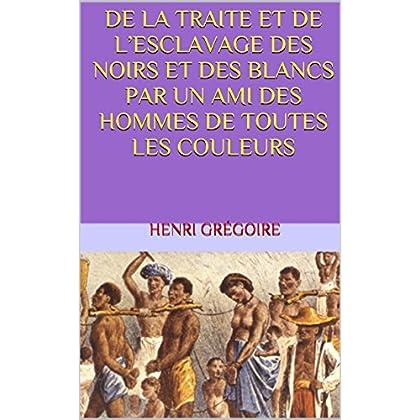De la traite et de l'esclavage des noirs et des blancs par un ami des hommes de toutes les couleurs