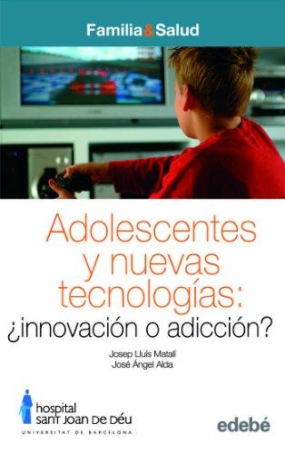 ADOLESCENCIA Y NUEVAS TECNOLOGÍAS: INNOVACIÓN O ADICCIÓN (FAMILIA & SALUD)