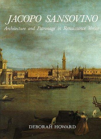 Jacopo Sansovino: Architecture and Patronage in Renaissance Venice by Deborah Howard (1987-09-10)