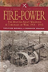 Fire Power: The British Army Weapons & Theories of War 1904-1945: The British Army - Weapons and Theories of War, 1904-1945 (Pen and Sword Military Classics)