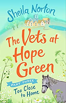 The Vets at Hope Green: Part Three: Too Close to Home by [Norton, Sheila]