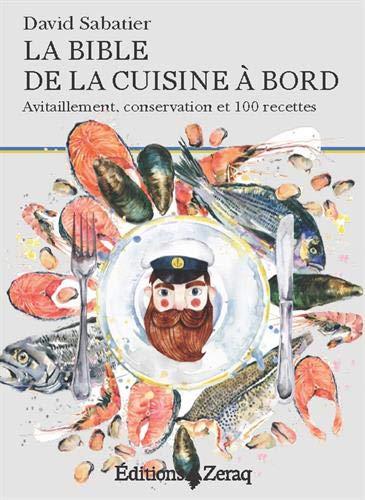 La bible de la cuisine à bord : Avitaillement, conservation et 100 recettes