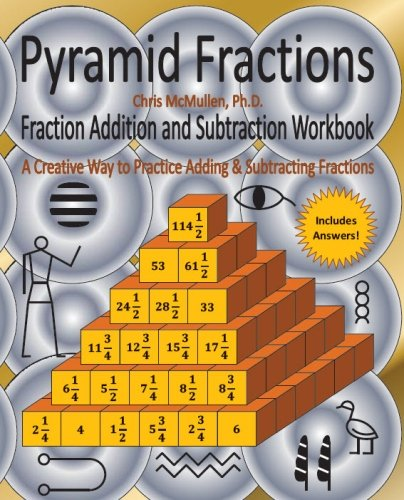 Pyramid Fractions -- Fraction Addition and Subtraction Workbook: A Fun Way to Practice Adding and Subtracting Fractions