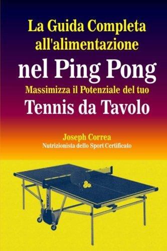 La Guida Completa All'alimentazione Nel Ping Pong: Massimizza Il Potenziale Del Tuo Tennis Da Tavolo