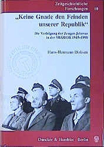 »Keine Gnade den Feinden unserer Republik«.: Die Verfolgung der Zeugen Jehovas in der SBZ/DDR 1945–1990. (Zeitgeschichtliche Forschungen)