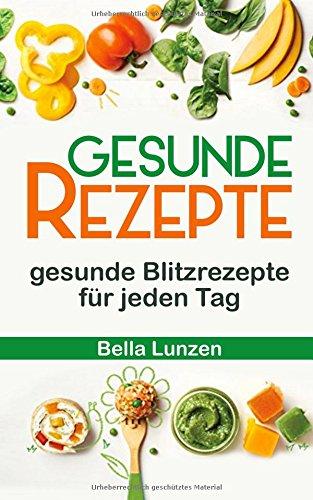 Gesunde Rezepte: gesunde Blitzrezepte für jeden Tag