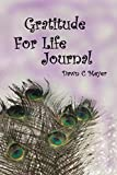 Gratitude For Life Journal: 52 Weeks Of Creating The Life You'd Love To Live