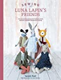 Sewing Luna Lapin's Friends: Over 20 sewing patterns for heirloom dolls and their exq...