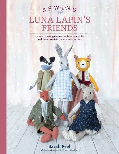 Sewing Luna Lapin's Friends: Over 20 sewing patterns for heirloom dolls and their exquisite handmade clothing por Sarah Peel