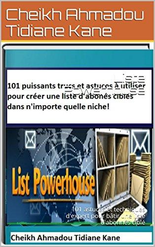 Liste Powerhouse: 101 astuces et techniques d'expert pour bâtir une liste d'abonnés ciblé