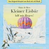 Kleiner Eisbär hilf mir fliegen! CD . Das Original-Hörspiel zum Buch mit viel Musik