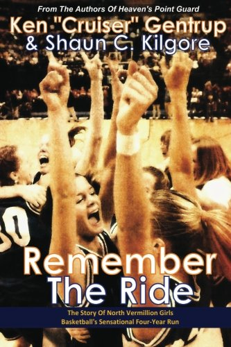 Remember The Ride: The Story Of North Vermillion Girls Basketball's Sensational Four-Year Run por Ken