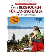 Neue Bergtouren für Langschläfer - Halbtagestouren mit Infos zur Anfahrt, Gehzeiten, Einkehrmöglichkeiten und Detailkarten