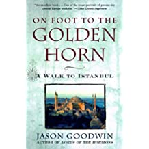 On Foot to the Golden Horn: A Walk to Istanbul by Jason Goodwin (2000-04-15)