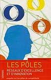 Telecharger Livres Les poles reseaux d excellence et d innovation Enquete sur les poles de competitivite (PDF,EPUB,MOBI) gratuits en Francaise