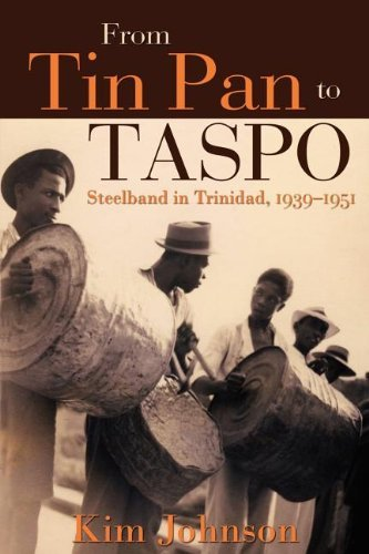 From Tin Pan to Taspo: Steelband in Trinidad, 1939-1951 by Kim Johnson (2011-10-27)