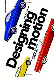 Designing Motion: Automotive Designers 1890 to 1990 by Markus Caspers (2016-09-26)