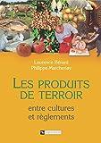 Les produits de terroir: Entres cultures et règlements