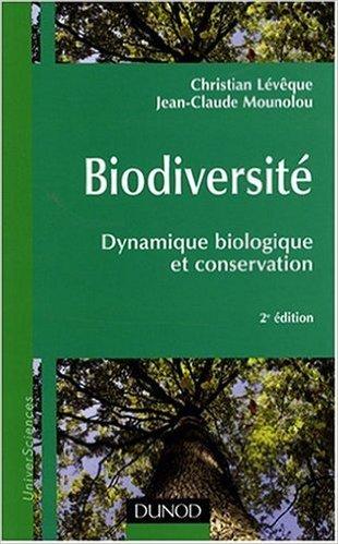 Biodiversité : Dynamique biologique et conservation de Christian Lévêque ,Jean-Claude Mounolou ( 20 août 2008 )