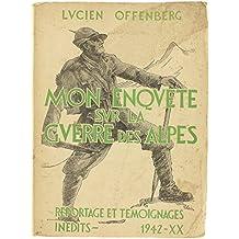 Mon enquete sur la guerre des Alpes. 10 juin-25 juin 1940. Reportage et témoignages inédits. Augmentée de 61 illustrations et de 5 croquis géographiques de l'Auteur.