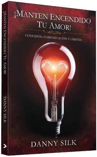 Keep Your Love On-Spanish: Connection, Communication, And Boundaries (Spanish Edition) by Danny Silk