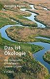 Das ist Ökologie: Die biologischen Grundlagen unserer Existenz - Hansjörg Küster