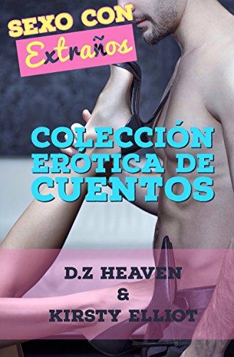 Sexo Con Extraños: Colección Erótica De Cuentos por D.Z Heaven