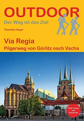 Via Regia: Pilgerweg von Görlitz nach Vacha (Der Weg ist das Ziel)