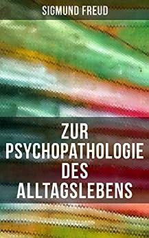 Descargar Epub Zur Psychopathologie des Alltagslebens: Grundlagenwerk der Psychoanalyse