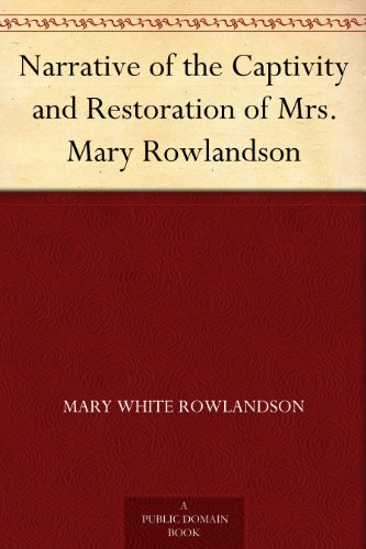 narrative of the captivity and restoration of This essay summarizes the key aspects of rowlandson's captivity story the reasons behind her captivity how she juxtaposes the bible rowlandson's vivid and graphic description of her eleven week captivity by algokian indians has given rise to one of the finest literary genres of all times.