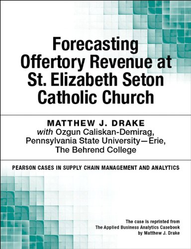 Forecasting Offertory Revenue at St. Elizabeth Seton Catholic Church (Pearson Cases in Supply Chain Management and Analytics)